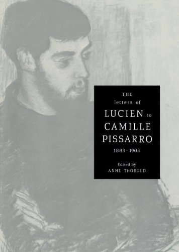 The Letters of Lucien to Camille Pissarro, 1883–1903 (Cambridge Studies in the History of Art)
