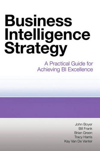 Business Intelligence Strategy: A Practical Guide for Achieving BI Excellence por John Boyer