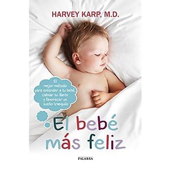 El bebé más feliz: El mejor método para entender a tu bebé, calmar su llanto y favorecer un sueño tranquilo