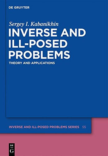 Inverse and Ill-posed Problems: Theory and Applications (Inverse and Ill-Posed Problems Series, Band 55)