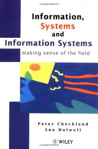 Information, Systems and Information Systems: Making Sense of the Field (Business): Written by Peter Checkland, 1997 Edition, (1st Edition) Publisher: John Wiley & Sons [Hardcover]