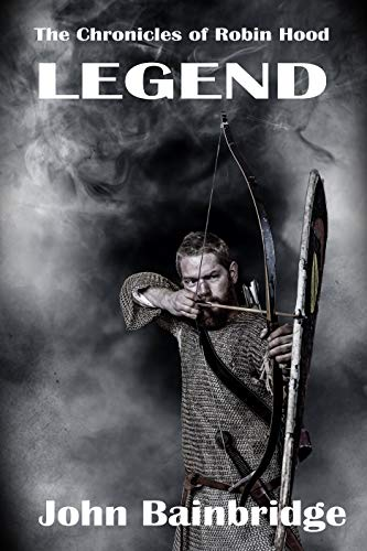 Legend (The Chronicles of Robin Hood Book 4) by [Bainbridge, John]