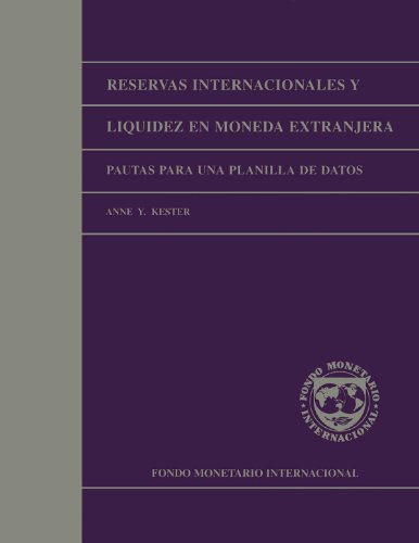 International Reserves and Foreign Currency Liquidity: Guidelines for a Data Template por Anne Y. Kester
