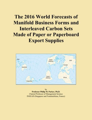 The 2016 World Forecasts of Manifold Business Forms and Interleaved Carbon Sets Made of Paper or Paperboard Export Supplies