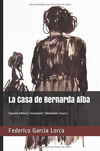La Casa de Bernarda Alba: (Annotated) (Wolrdwide Classics) por Federico García Lorca
