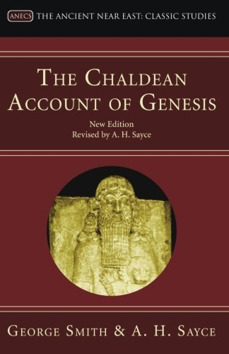 The Chaldean Account of Genesis: New Edition, Revised by A.H. Sayce