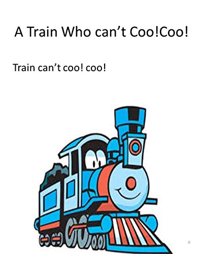 A Train Who Can't Coo! Coo!: Train Can't Coo! Coo! por Cloteal Jones