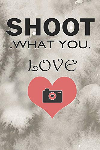 Shoot What Love: Blank Lined Notebook Journal Diary Composition Notepad 120 Pages 6x9 Paperback ( Photography ) Beige