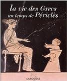 La vie des Grecs au temps de Périclès de François Trassard,Sophie Royer,Catherine Salles ( 22 mai 2003 )
