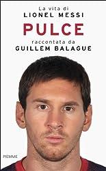 Pulce: La vita di Lionel Messi (Italian Edition)