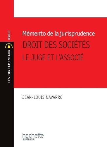 Memento de jurisprudence de droit des sociétés - Le juge et l'associé de Jean-Louis Navarro (21 juillet 2010) Broché
