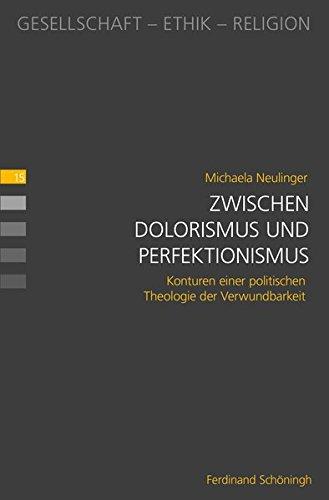 Zwischen Dolorismus und Perfektionismus: Konturen einer politischen Theologie der Verwundbarkeit (Gesellschaft - Ethik - Religion)