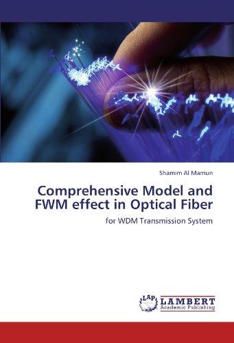 Comprehensive Model and FWM effect in Optical Fiber: for WDM Transmission System -