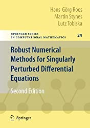 Robust Numerical Methods for Singularly Perturbed Differential Equations: Convection-Diffusion-Reaction and Flow Problems (Springer Series in Computational Mathematics)