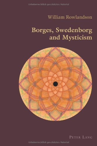 Borges, Swedenborg and Mysticism (Hispanic Studies: Culture and Ideas): Written by William Rowlandson, 2013 Edition, (1st Edition) Publisher: Peter Lang AG, Internationaler Verl [Paperback]