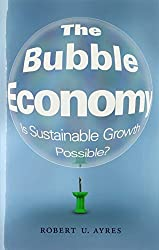 The Bubble Economy: Is Sustainable Growth Possible? (MIT Press) by Robert U. Ayres (2014-05-30)