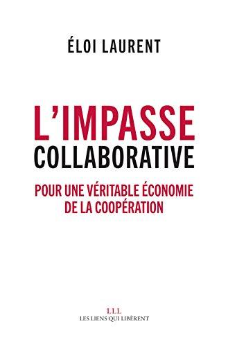 L'impasse collaborative: Pour une véritable économie de la coopération (LIENS QUI LIBER) par Eloi Laurent