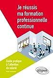 Je réussis ma formation professionnelle continue : Guide pratique à l'attention du salarié...