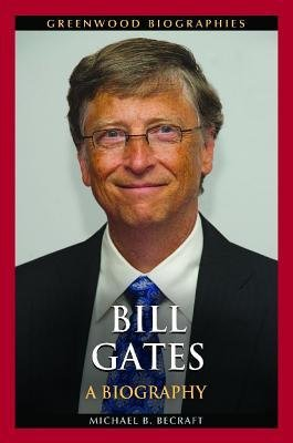 [(Bill Gates: A Biography)] [Author: Michael B. Becraft] published on (August, 2014)