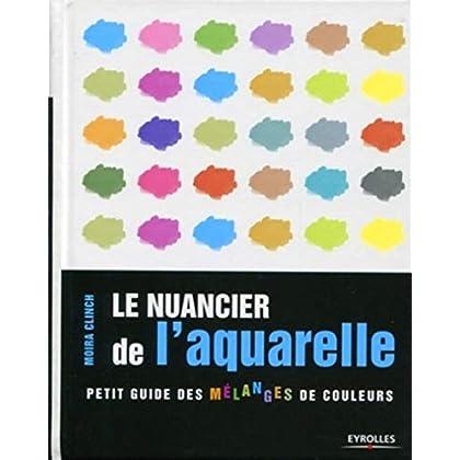 Le nuancier de l'aquarelle : Petit guide des mélanges de couleurs