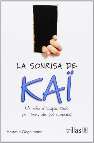 La sonrisa de Kai/Kai's Smile: Un niño discapacitado se libera de sus cadenas/A Disabled Child Is Released from Their Chains