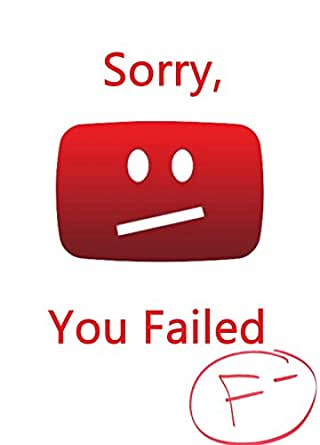 A Youtube Failure: How to fail at the game of Youtube eBook
