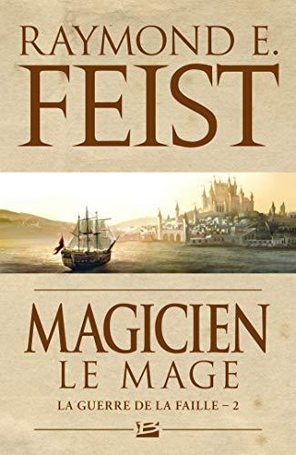 La Guerre de la Faille, Tome 2: Magicien - Le Mage par Raymond E. Feist