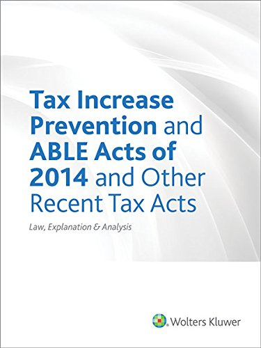 Tax Increase Prevention and Able Acts of 2014 and Other Recent Tax Acts: Law, Explanation & Analysis (Taxation-finance Act 2014)