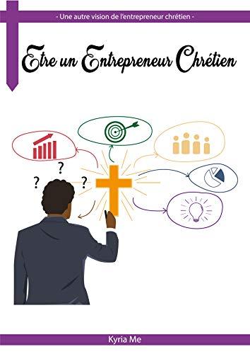 Couverture du livre Etre un entrepreneur chrétien (Une autre vision de l'entrepreneur chrétien t. 1)