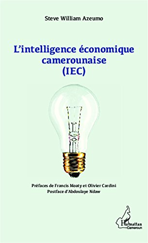 L'intelligence économique camerounaise (IEC) par Steve William Azeumo