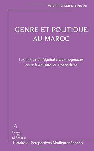 Genre et politique au Maroc : Les enjeux de l'égalité hommes-femmes entre islamisme et modernisme par Houria Alami M'Chichi