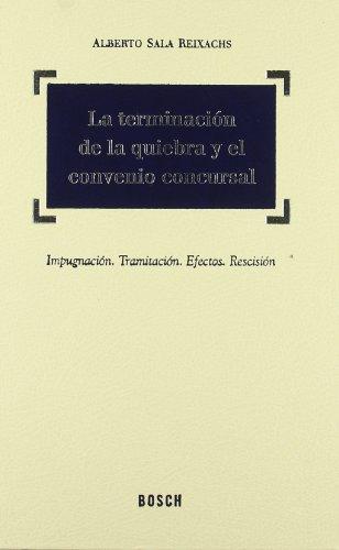 La terminación de la quiebra y el convenio concursal: Impugnación, Tramitación, Efectos, Rescisión -2ª Reimpresión por A. Sala Reixachs