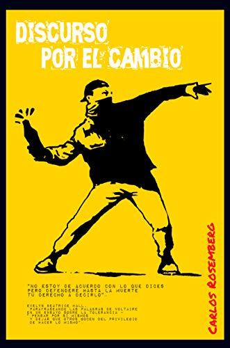DISCURSO POR EL CAMBIO (Esenciales: 2005—2016 nº 3) por Carlos Rosemberg