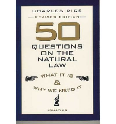 [ 50 QUESTIONS ON THE NATURAL LAW: WHAT IT IS AND WHY WE NEED IT (REV) ] by Rice, Charles E ( Author) Jun-1999 [ Paperback ]