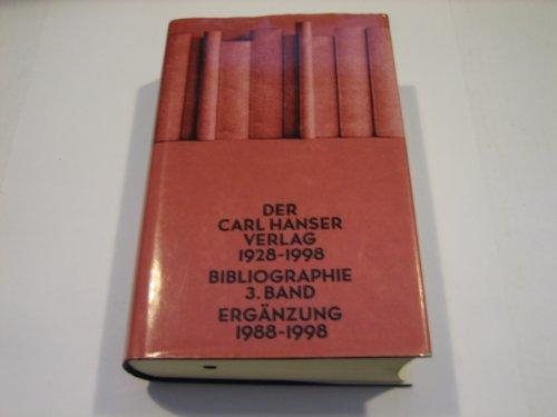 Der Carl Hanser Verlag 1928 - 1998 / Ergänzung 1988-1998: Eine Bibliographie 3. Band