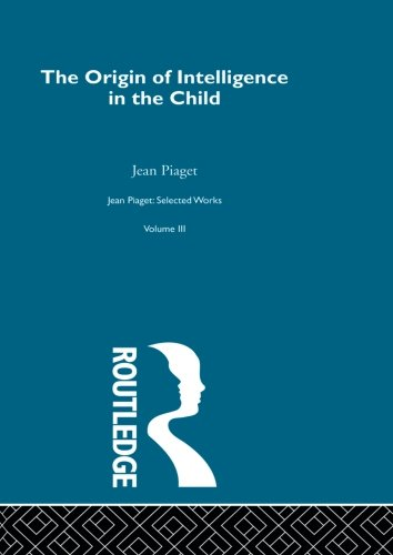 origin-of-intelligence-in-the-child-jean-piaget-selected-works