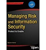 [(Managing Risk and Information Security: Protect to Enable )] [Author: Malcolm Harkins] [Jan-2013]