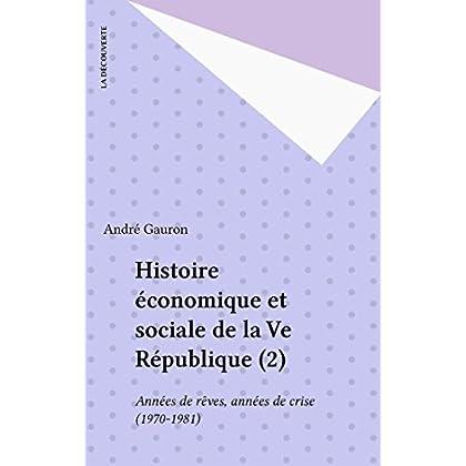 Histoire économique et sociale de la Ve République (2): Années de rêves, années de crise (1970-1981) (Economie critique)