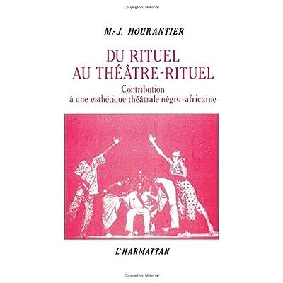 Du rituel au théâtre rituel : contribution à une esthétique théâtrale négro-africaine