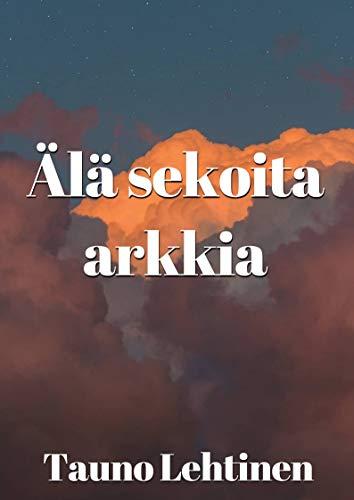 Älä sekoita arkkia (Finnish Edition) por Tauno Lehtinen