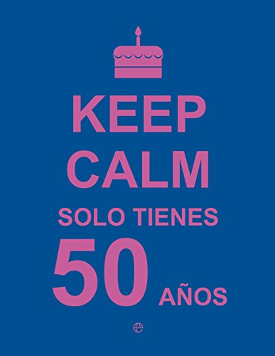 Keep Calm… Solo Tienes 50 Años (Fuera de colección)
