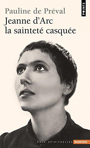Jeanne d'Arc. La sainteté casquée