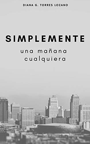 Una mañana cualquiera - Simplemente 01 - Diana G. Torres Lozano (rom) 41%2B2atLIS4L