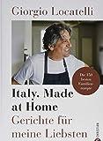 Kochbuch: Giorgio Locatelli - Italy. Made at Home. Gerichte für meine Liebsten. Die 150 besten Familienrezepte. Italien für die heimische Küche. - Giorgio Locatelli