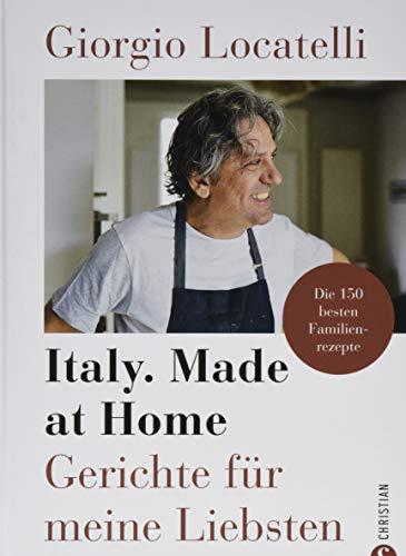 Kochbuch: Giorgio Locatelli - Italy. Made at Home. Gerichte für meine Liebsten. Die 150 besten Familienrezepte. Italien für die heimische Küche.