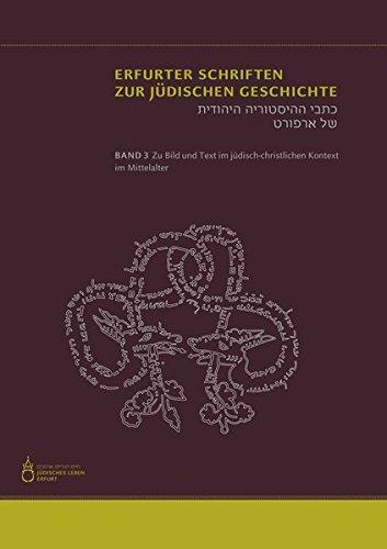 Zu Bild und Text im jüdisch-christlichen Kontext im Mittelalter (Erfurter Schriften zur Jüdischen Geschichte)