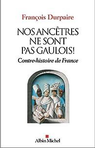 Nos ancêtres ne sont pas gaulois ! Contre-histoire de France par François Durpaire