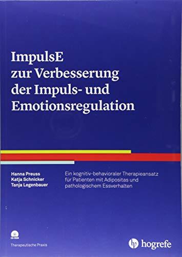 ImpulsE zur Verbesserung der Impuls- und Emotionsregulation: Ein kognitiv-behavioraler Therapieansatz für Patienten mit Adipositas und pathologischem Essverhalten (Therapeutische Praxis)