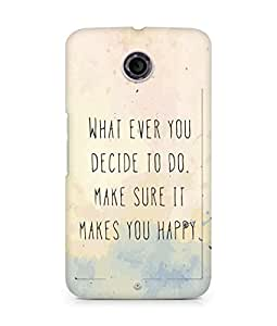 AMEZ whatever you decide to do it happy Back Cover For Motorola Nexus 6