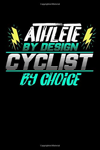 Athlete by Design Cyclist by Choice: Notebook & Journal For Cyclists and Cycling Lovers - Take Your Notes Or Gift It To Biking & Bicycle Fans, Lined/Ruled Paper Logbook & Diary (120 Pages, 6x9